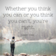 whether-you-think-you-can-or-think-you-can't-youre-right