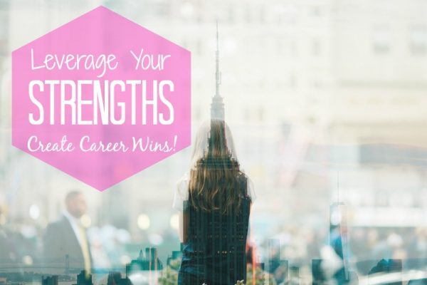 Leveraging Your Strengths to Get Unstuck and Create Career Wins