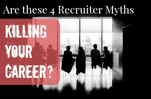 Are these 4 recruiter myths killing your career