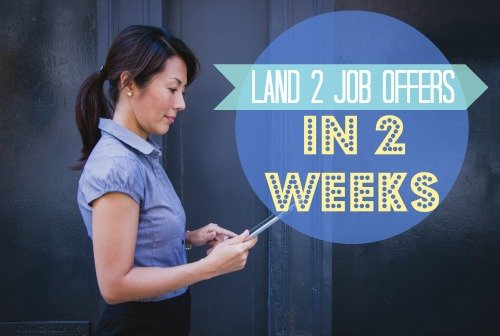 land 2 job offers in 2 weeks