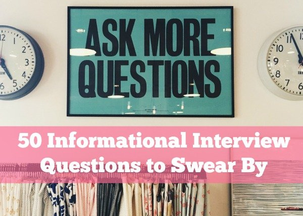 50 Informational Interview Questions to Swear By