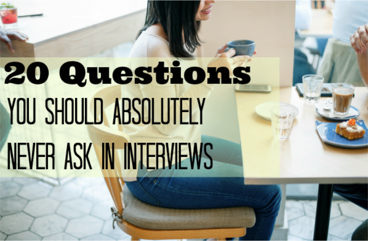 20 Questions You Should Absolutely Never Ask in an Interview