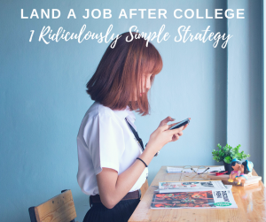 How to Land a Job After College [1 Ridiculously Easy Strategy You're Probably Not Using]