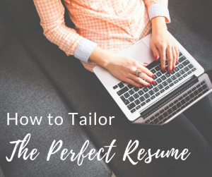 How to Tailor Your Resume and Become the Best Fit for the Job