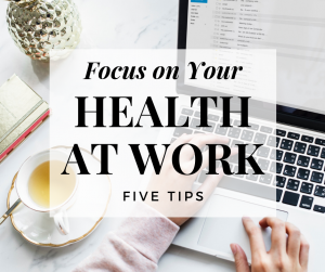 NG Career Strategy - 5 Tips to Focus on your Health at Work