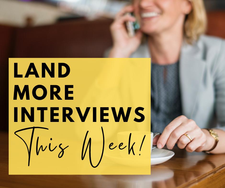 land_more_interviews_this_week